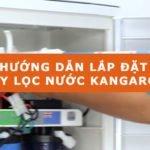 Hướng dẫn tự lắp đặt máy lọc nước Kangaroo tại nhà