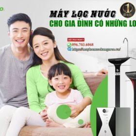 May Loc Nuoc Cho Gia Dinh Co Nhung Loai Nao Min